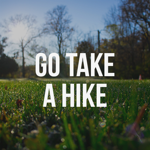 Go Take A Hike | Explore What's New!
